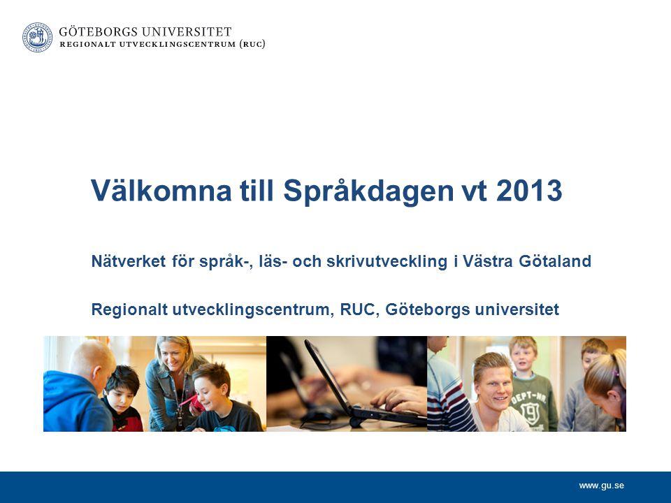 www.gu.se Nätverket för språk-, läs- och skrivutveckling i Västra Götaland Regionalt utvecklingscentrum, RUC, Göteborgs universitet Välkomna till Språ
