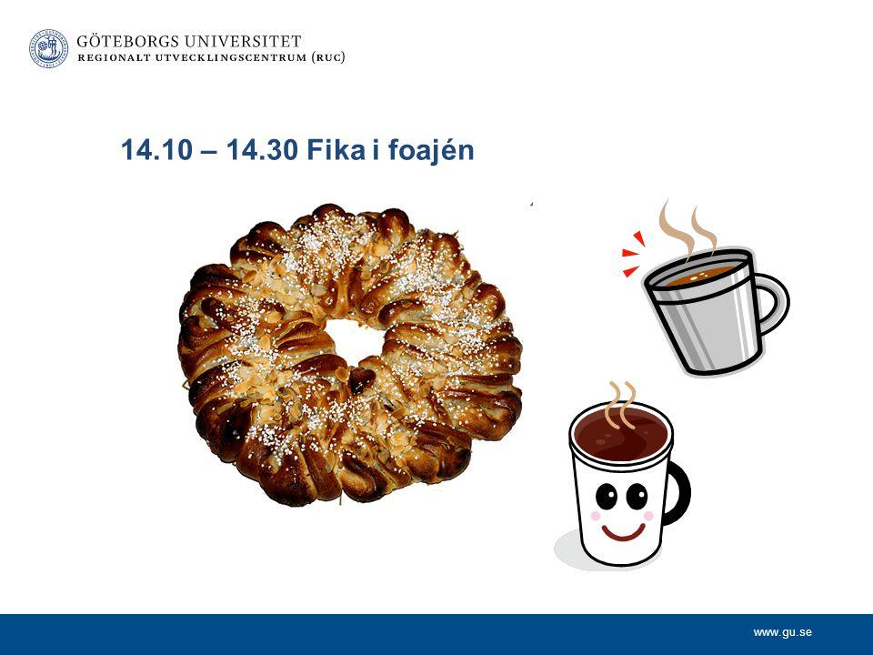 www.gu.se 14.10 – 14.30 Fika i foajén