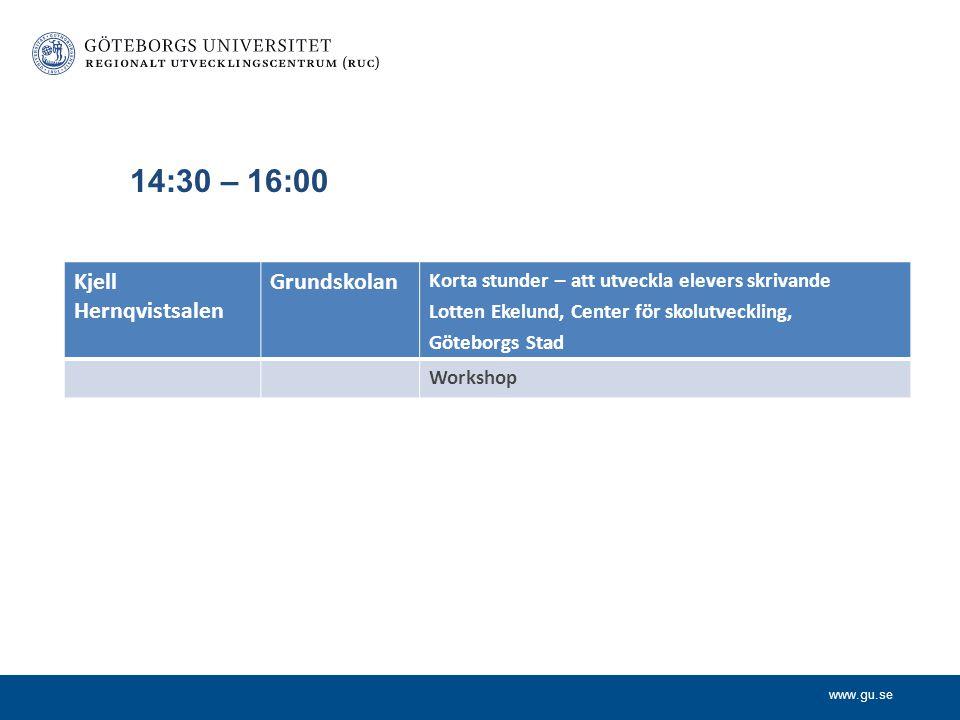 www.gu.se 14:30 – 16:00 Kjell Hernqvistsalen Grundskolan Korta stunder – att utveckla elevers skrivande Lotten Ekelund, Center för skolutveckling, Göt