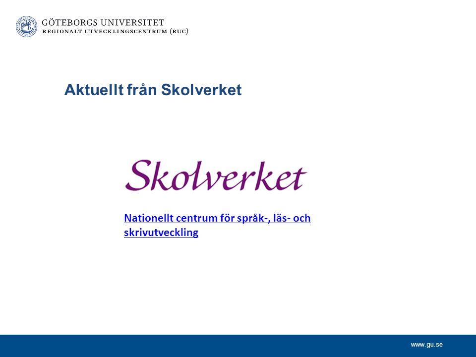 www.gu.se Aktuellt från Skolverket Nationellt centrum för språk-, läs- och skrivutveckling