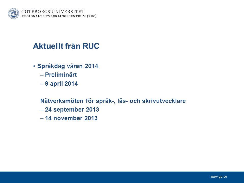 www.gu.se Aktuellt från RUC •Språkdag våren 2014 –Preliminärt –9 april 2014 Nätverksmöten för språk-, läs- och skrivutvecklare –24 september 2013 –14