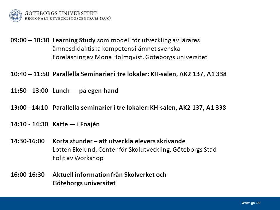 www.gu.se 09:00 – 10:30Learning Study som modell för utveckling av lärares ämnesdidaktiska kompetens i ämnet svenska Föreläsning av Mona Holmqvist, Gö