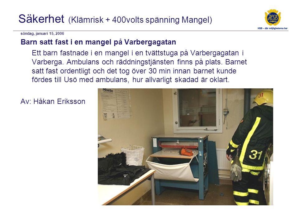 Säkerhet (Klämrisk + 400volts spänning Mangel) söndag, januari 15, 2006 Barn satt fast i en mangel på Varbergagatan Ett barn fastnade i en mangel i en tvättstuga på Varbergagatan i Varberga.