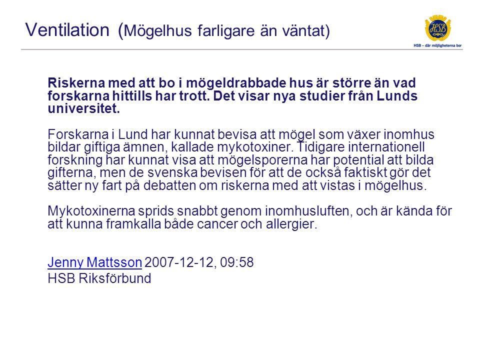 Ventilation ( Mögelhus farligare än väntat) Riskerna med att bo i mögeldrabbade hus är större än vad forskarna hittills har trott.