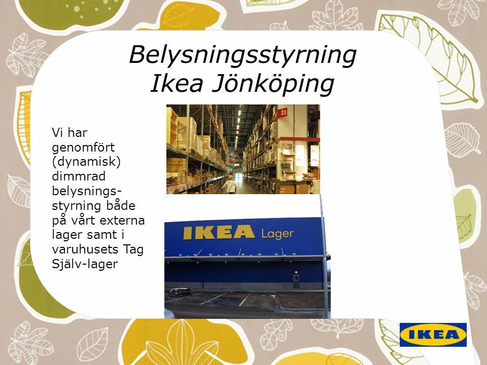 Belysningsstyrning Ikea Jönköping Vi har genomfört (dynamisk) dimmrad belysnings- styrning både på vårt externa lager samt i varuhusets Tag Själv-lage