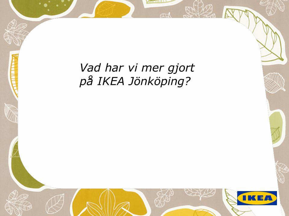 Vad har vi mer gjort på IKEA Jönköping?