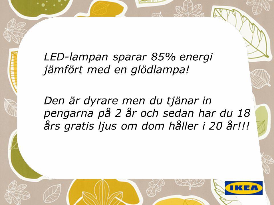 LED-lampan sparar 85% energi jämfört med en glödlampa! Den är dyrare men du tjänar in pengarna på 2 år och sedan har du 18 års gratis ljus om dom håll