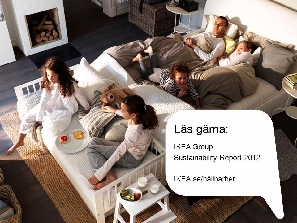 Läs gärna: IKEA Group Sustainability Report 2012 IKEA.se/hållbarhet