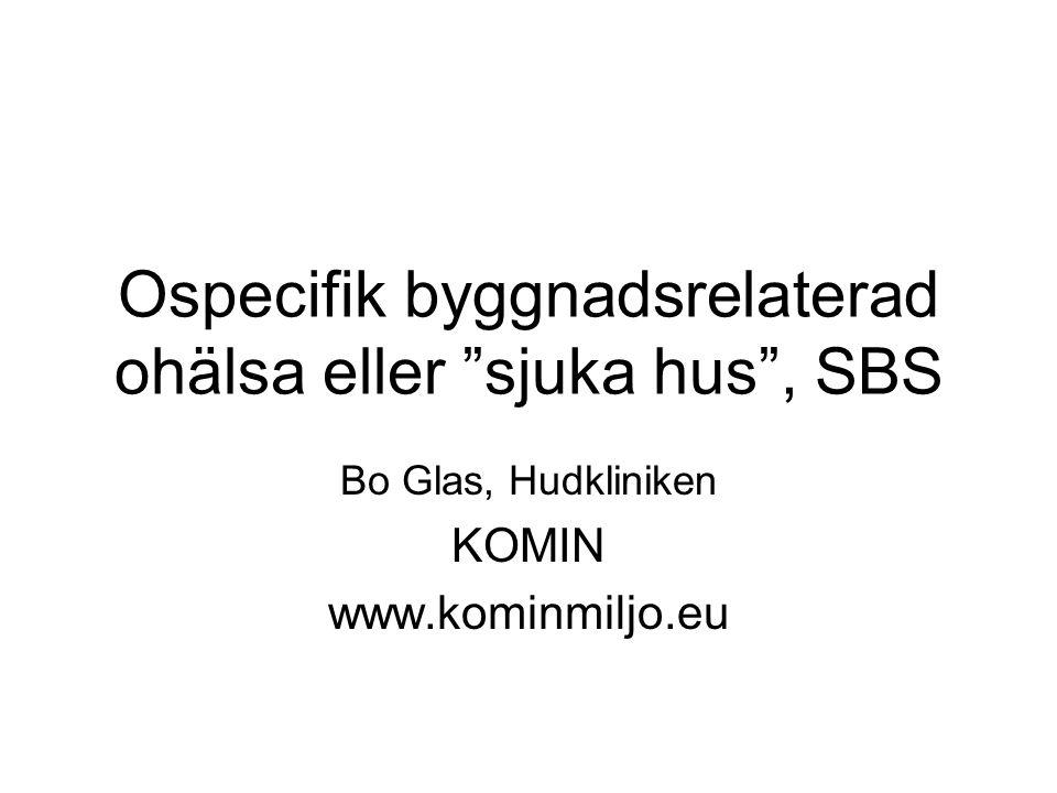 Ospecifik byggnadsrelaterad ohälsa eller sjuka hus , SBS Bo Glas, Hudkliniken KOMIN www.kominmiljo.eu