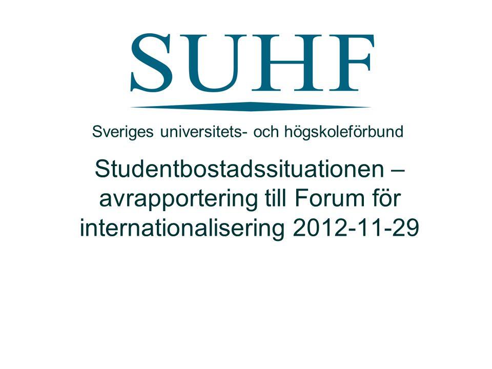 Studentbostadssituationen – avrapportering till Forum för internationalisering 2012-11-29 Sveriges universitets- och högskoleförbund