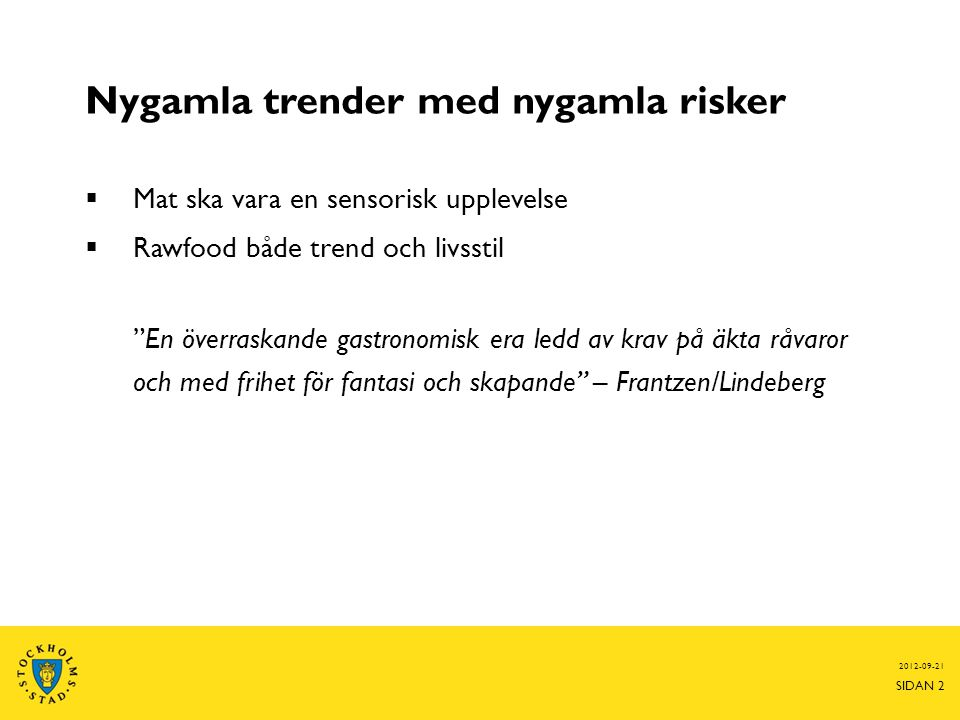 Nygamla trender med nygamla risker  Mat ska vara en sensorisk upplevelse  Rawfood både trend och livsstil En överraskande gastronomisk era ledd av krav på äkta råvaror och med frihet för fantasi och skapande – Frantzen/Lindeberg 2012-09-21 SIDAN 2