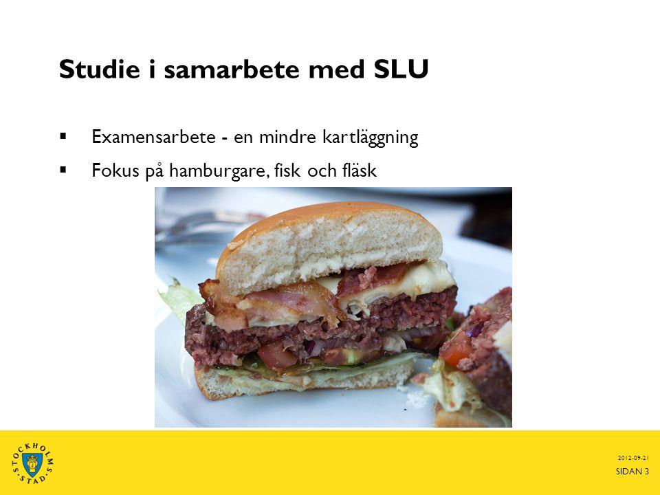 Studie i samarbete med SLU  Examensarbete - en mindre kartläggning  Fokus på hamburgare, fisk och fläsk 2012-09-21 SIDAN 3