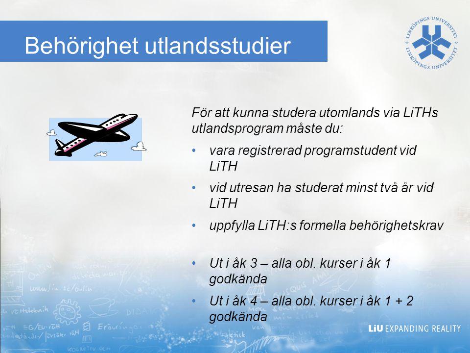 Behörighet utlandsstudier För att kunna studera utomlands via LiTHs utlandsprogram måste du: •vara registrerad programstudent vid LiTH •vid utresan ha studerat minst två år vid LiTH •uppfylla LiTH:s formella behörighetskrav •Ut i åk 3 – alla obl.