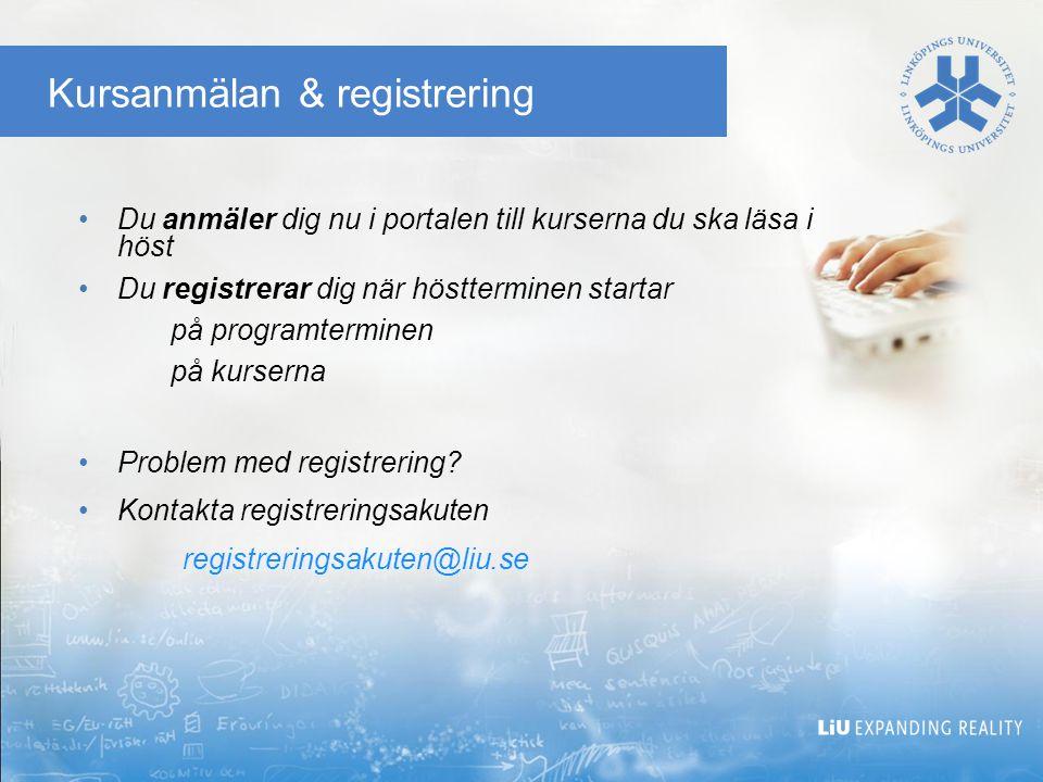 Kursanmälan & registrering •Du anmäler dig nu i portalen till kurserna du ska läsa i höst •Du registrerar dig när höstterminen startar på programterminen på kurserna •Problem med registrering.