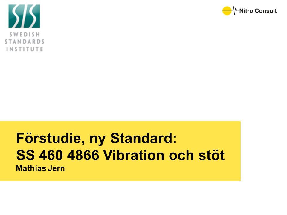 SIS tk 111 ag 3 Tk 111: vibration och stöt SIS/TK 111/AG 1 · Människans påverkan av vibrationer SIS/TK 111/AG 2 · Maskiners påverkan av vibrationer SIS/TK 111/AG 3 · Byggnaders påverkan av vibrationer Förstudie: Ny svensk standard SS 460 48 66 Mathias Jern (Nitro Consult) Christer Svensson (Sigicom) Carl Thelin (Tyréns) Ann-Sofie Wessberg (Metron miljöteknik) Finansierat av Trafikverket och BK