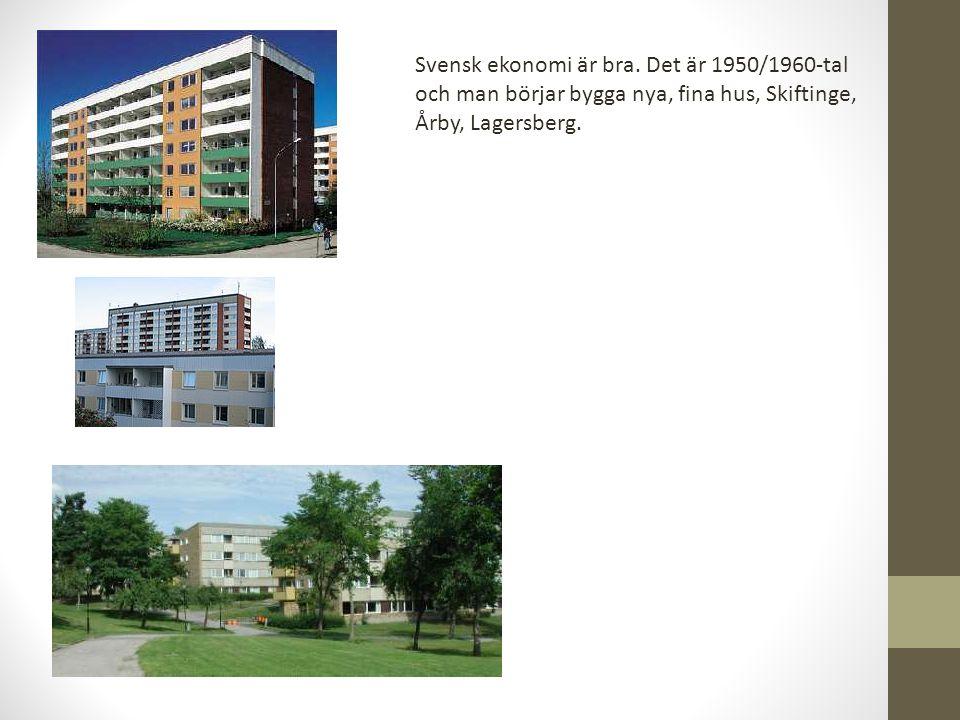 Svensk ekonomi är bra. Det är 1950/1960-tal och man börjar bygga nya, fina hus, Skiftinge, Årby, Lagersberg.