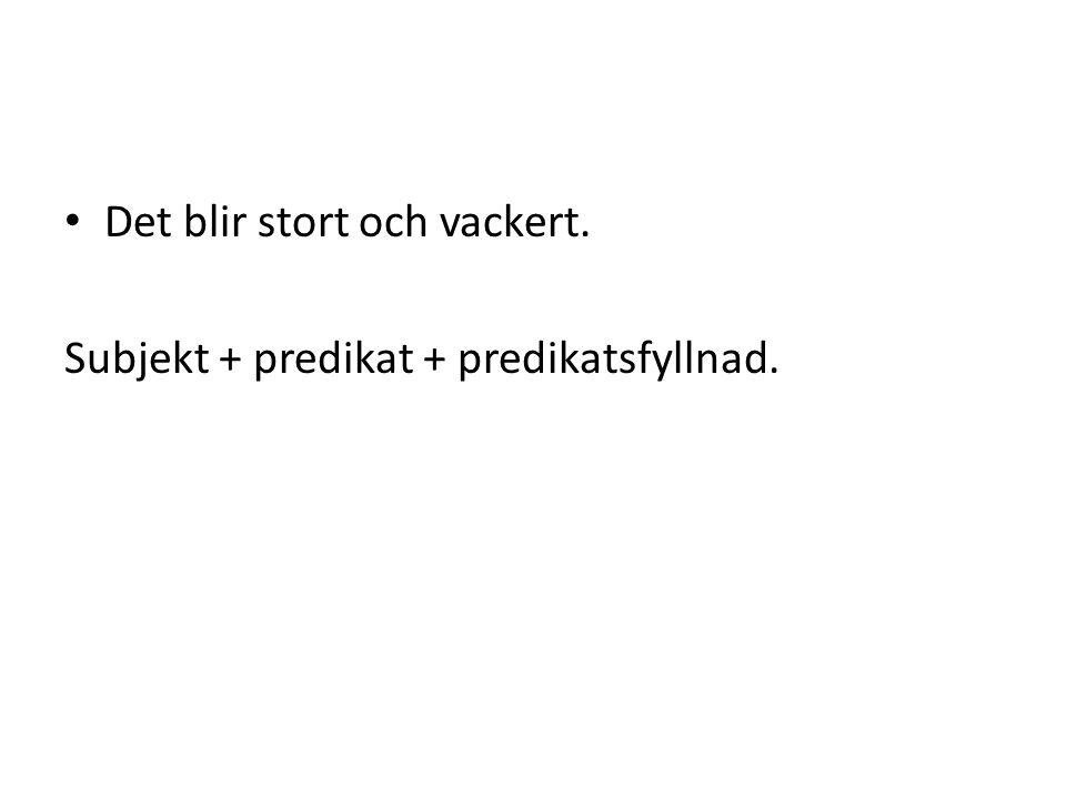 Subjekt + predikat + predikatsfyllnad.