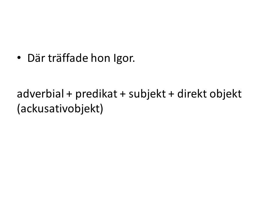 adverbial + predikat + subjekt + direkt objekt (ackusativobjekt)