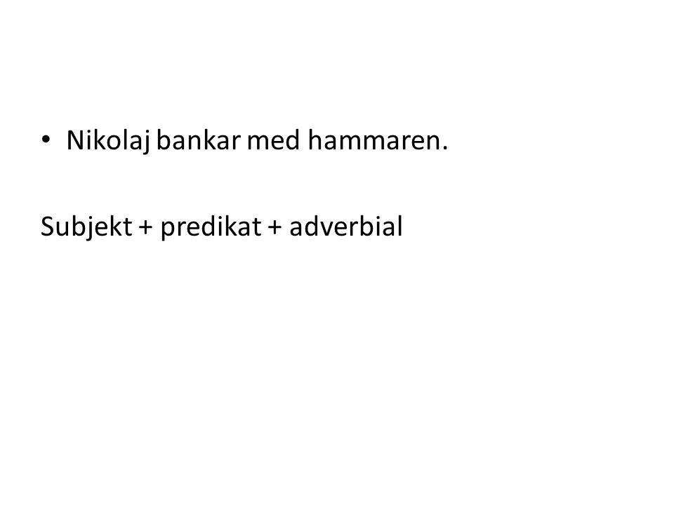 Subjekt + predikat + adverbial