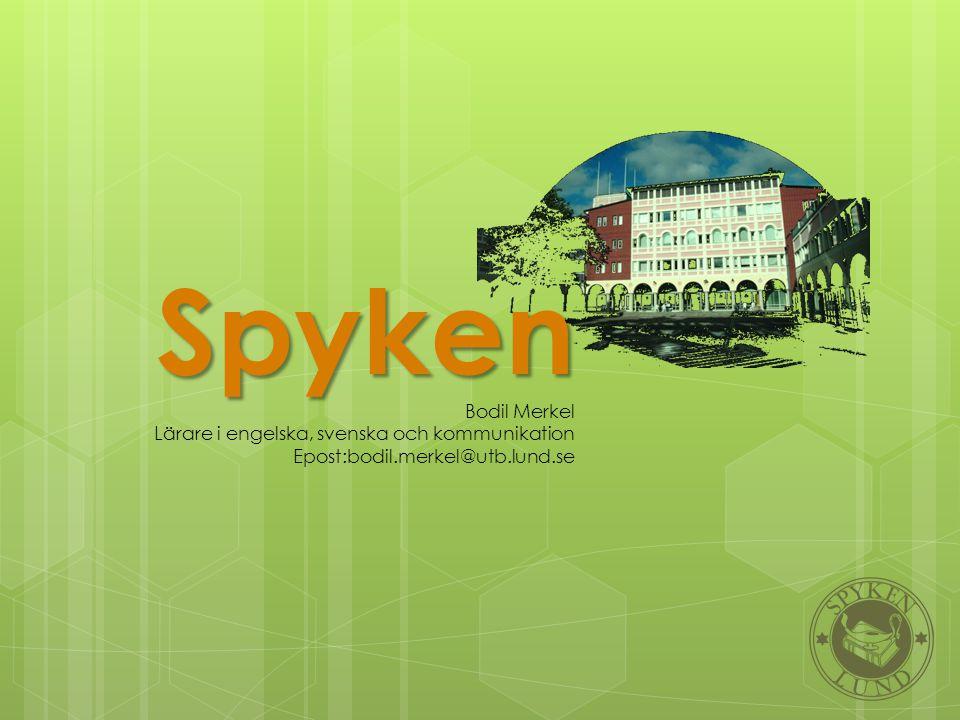 Spyken Bodil Merkel Lärare i engelska, svenska och kommunikation Epost:bodil.merkel@utb.lund.se