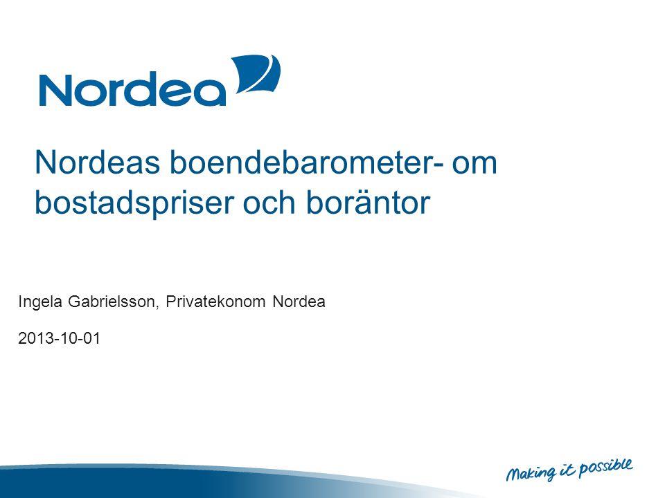 Nordeas boendebarometer- om bostadspriser och boräntor Ingela Gabrielsson, Privatekonom Nordea 2013-10-01