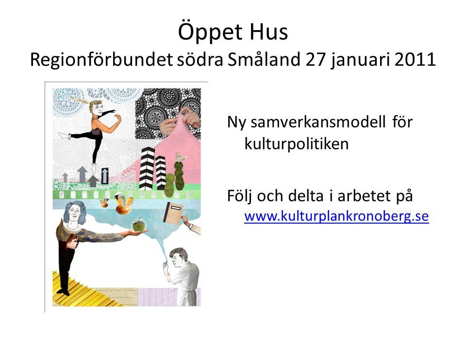 Öppet Hus Regionförbundet södra Småland 27 januari 2011 Ny samverkansmodell för kulturpolitiken Följ och delta i arbetet på www.kulturplankronoberg.se www.kulturplankronoberg.se