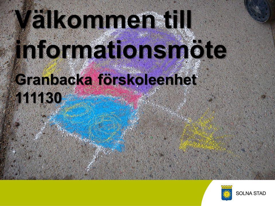 Granbacka förskoleenhet 111130 Välkommen till informationsmöte