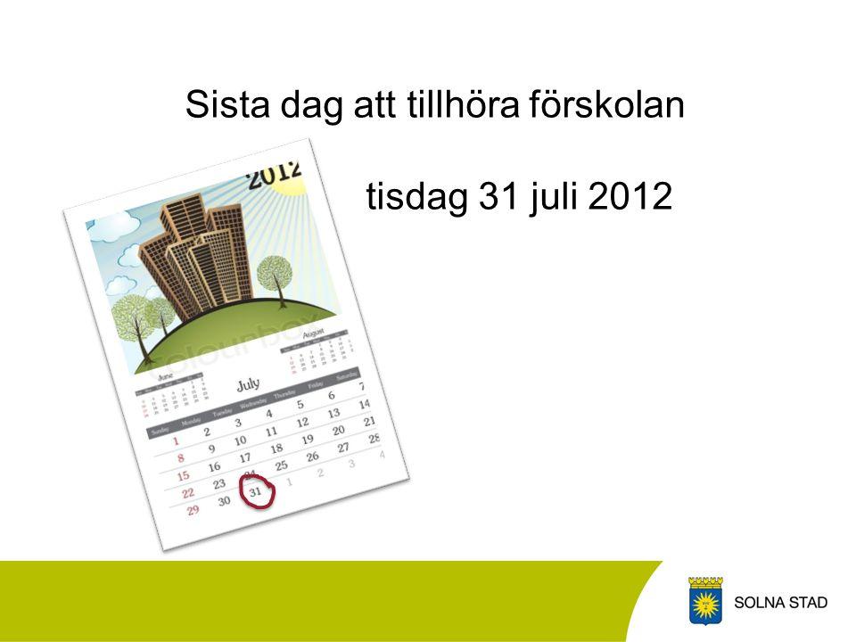 Sista dag att tillhöra förskolan tisdag 31 juli 2012
