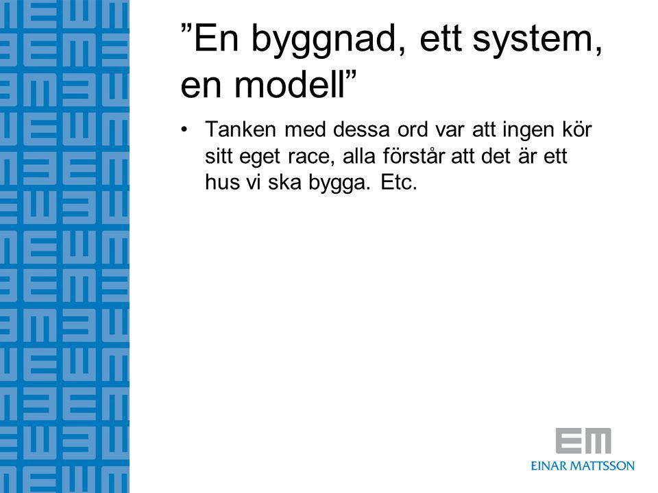 """""""En byggnad, ett system, en modell"""" •Tanken med dessa ord var att ingen kör sitt eget race, alla förstår att det är ett hus vi ska bygga. Etc."""