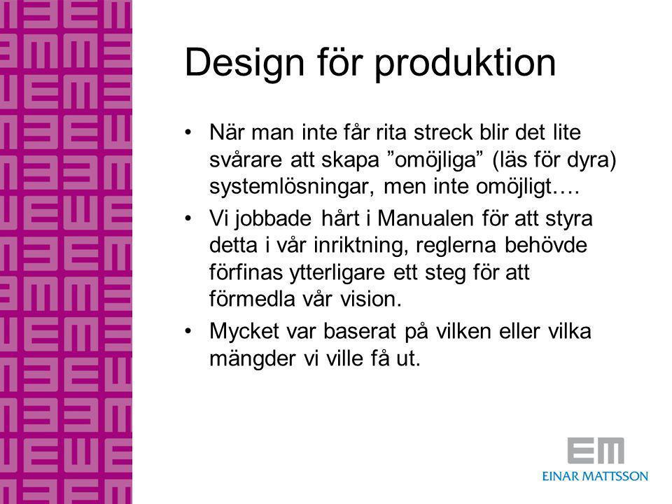 """Design för produktion •När man inte får rita streck blir det lite svårare att skapa """"omöjliga"""" (läs för dyra) systemlösningar, men inte omöjligt…. •Vi"""