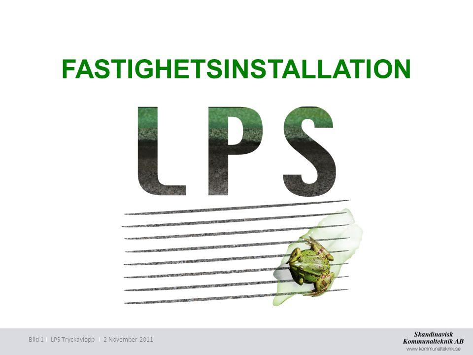 FASTIGHETSINSTALLATION Bild 1 I LPS Tryckavlopp I 2 November 2011