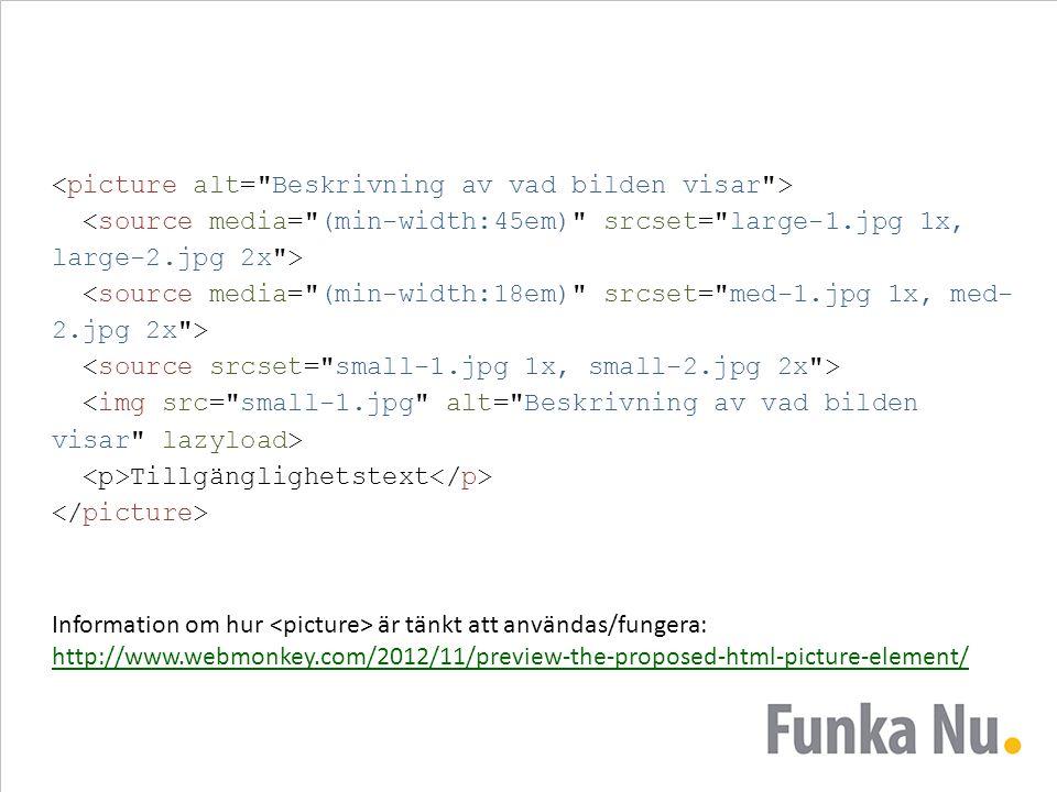 Tillgänglighetstext Information om hur är tänkt att användas/fungera: http://www.webmonkey.com/2012/11/preview-the-proposed-html-picture-element/