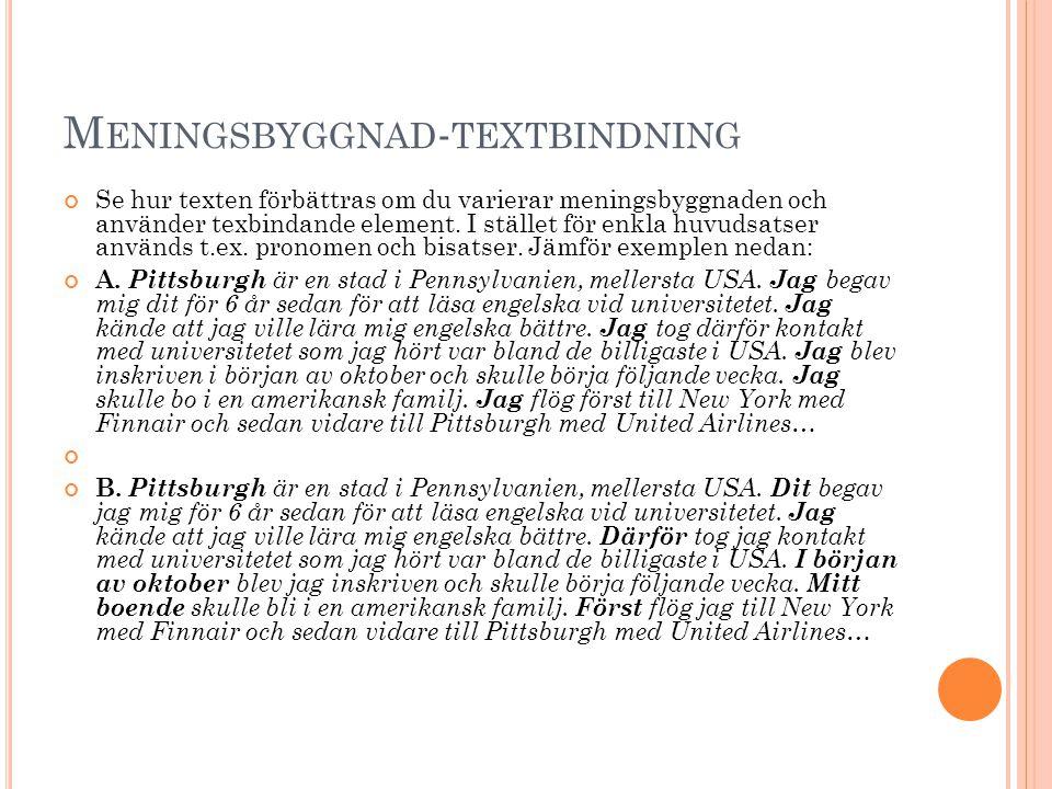 M ENINGSBYGGNAD - TEXTBINDNING Se hur texten förbättras om du varierar meningsbyggnaden och använder texbindande element. I stället för enkla huvudsat