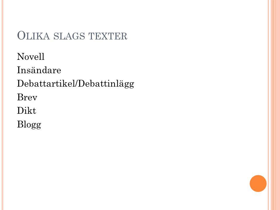 O LIKA SLAGS TEXTER Novell Insändare Debattartikel/Debattinlägg Brev Dikt Blogg