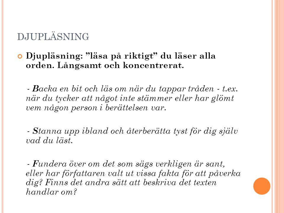 """DJUPLÄSNING Djupläsning: """"läsa på riktigt"""" du läser alla orden. Långsamt och koncentrerat. - B acka en bit och läs om när du tappar tråden - t.ex. när"""