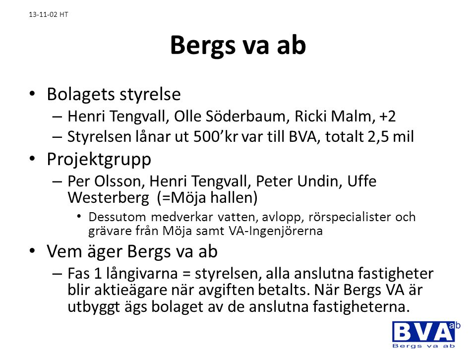 13-11-02 HT Bergs va ab • Bolagets styrelse – Henri Tengvall, Olle Söderbaum, Ricki Malm, +2 – Styrelsen lånar ut 500'kr var till BVA, totalt 2,5 mil