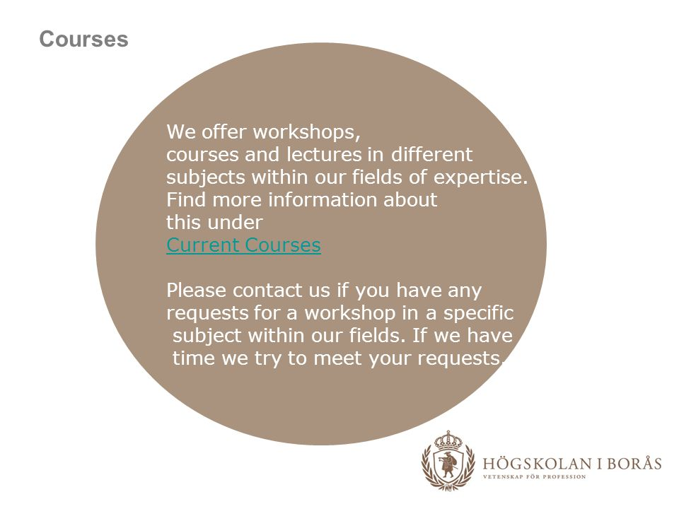 Courses We offer workshops, courses and lectures in different subjects within our fields of expertise.