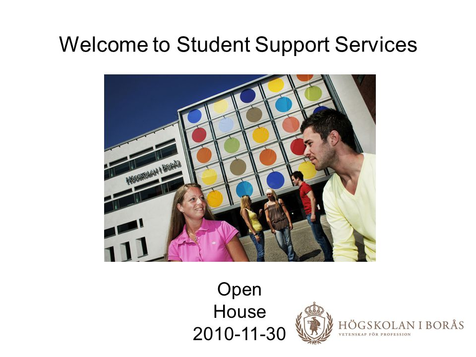 Welcome to Student Support Services Open House 2010-11-30