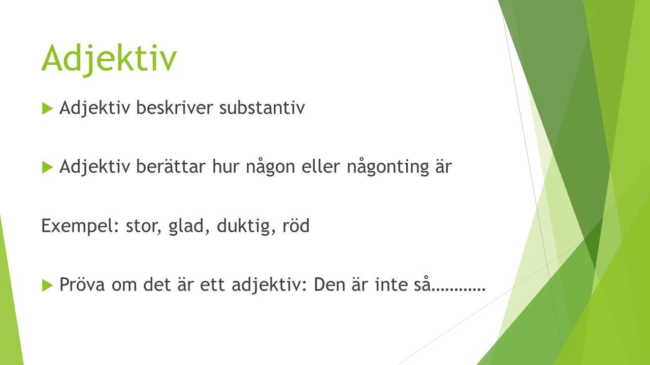 Adjektiv: Komparation  Adjektiv kan sättas i tre olika jämförelsegrader – det kan kompareras Formerna kallas:  Positiv  Komparativ  Superlativ Exempel: stark, starkare starkast