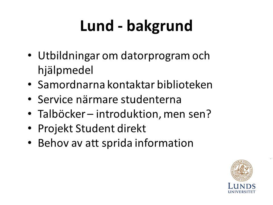 Lund - bakgrund • Utbildningar om datorprogram och hjälpmedel • Samordnarna kontaktar biblioteken • Service närmare studenterna • Talböcker – introduktion, men sen.