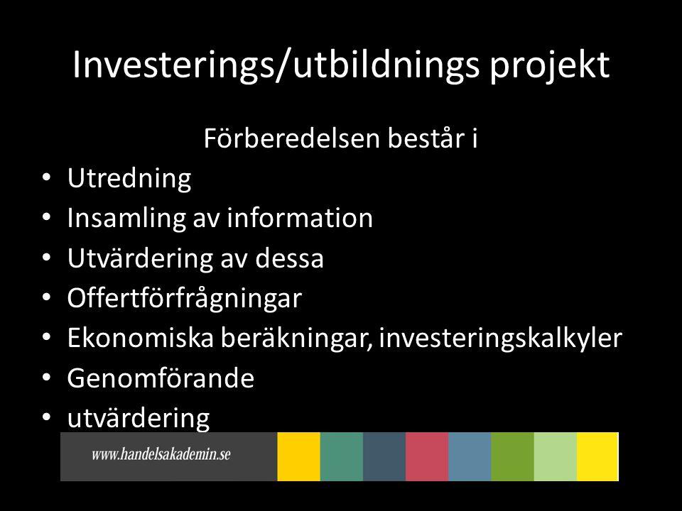 Investerings/utbildnings projekt Förberedelsen består i • Utredning • Insamling av information • Utvärdering av dessa • Offertförfrågningar • Ekonomiska beräkningar, investeringskalkyler • Genomförande • utvärdering