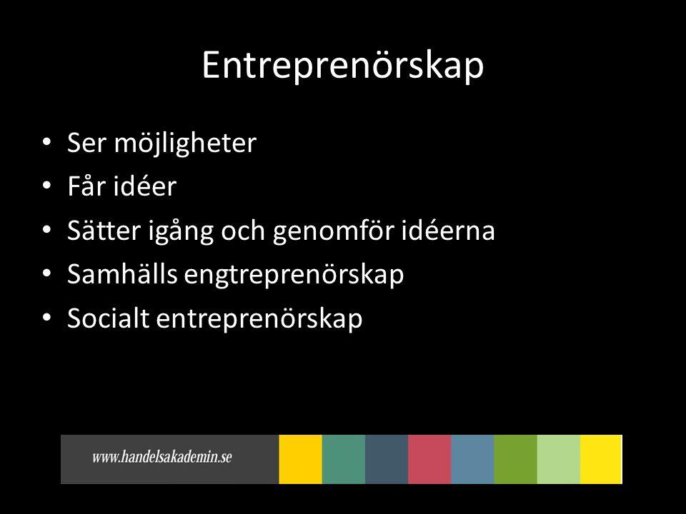 Entreprenörskap • Ser möjligheter • Får idéer • Sätter igång och genomför idéerna • Samhälls engtreprenörskap • Socialt entreprenörskap