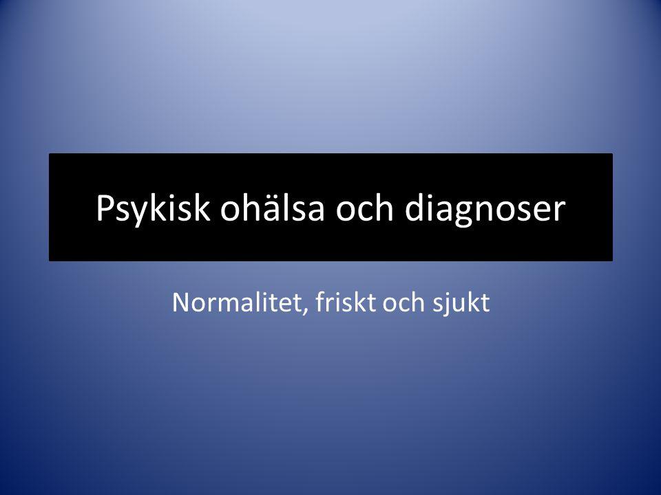 Psykisk ohälsa och diagnoser Normalitet, friskt och sjukt