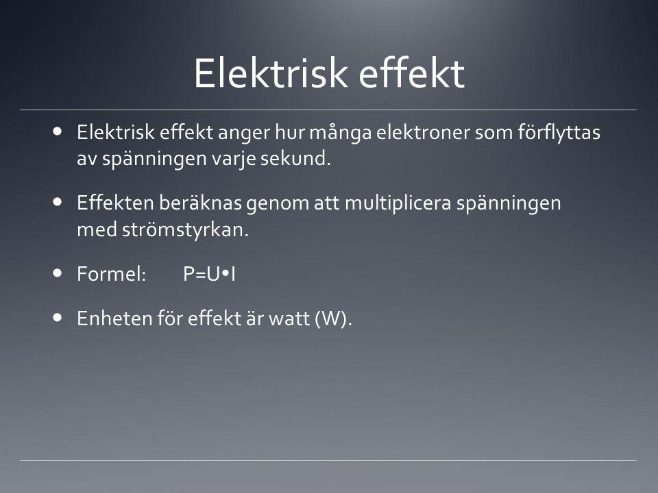 Elektrisk effekt  Elektrisk effekt anger hur många elektroner som förflyttas av spänningen varje sekund.  Effekten beräknas genom att multiplicera s