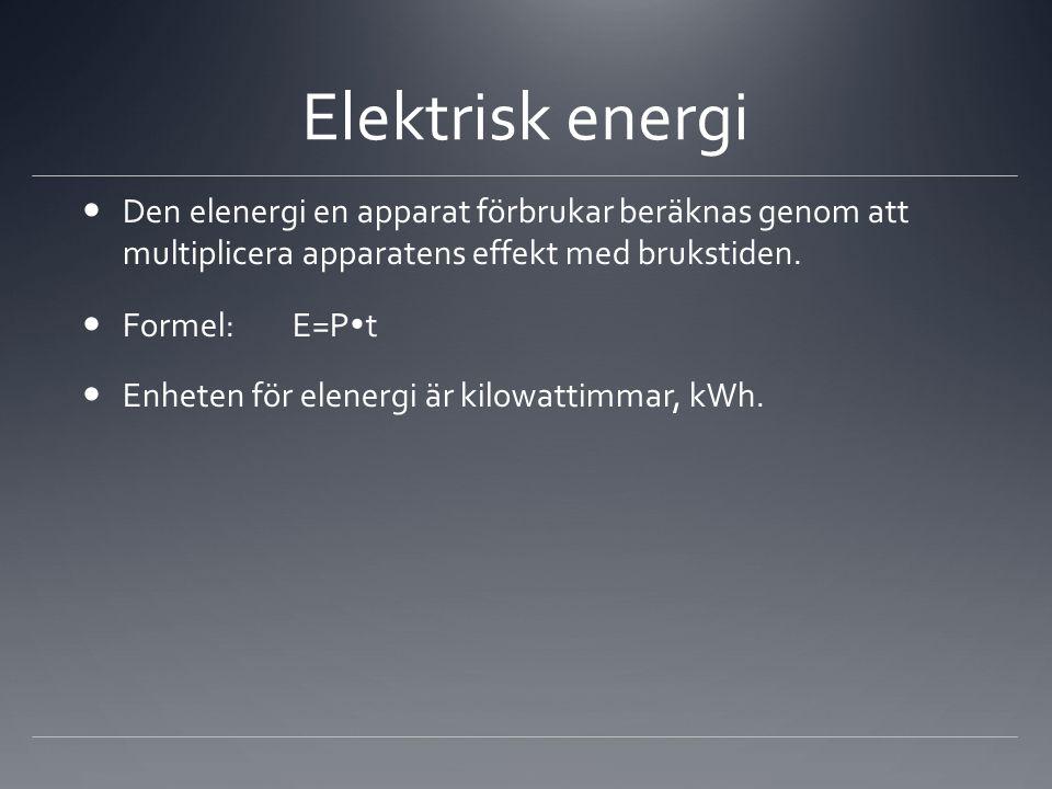 Elektrisk energi  Den elenergi en apparat förbrukar beräknas genom att multiplicera apparatens effekt med brukstiden.  Formel:E=P  t  Enheten för