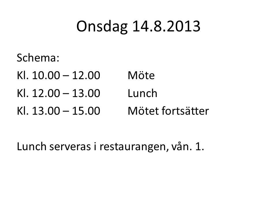 Onsdag 14.8.2013 Schema: Kl. 10.00 – 12.00Möte Kl. 12.00 – 13.00Lunch Kl. 13.00 – 15.00Mötet fortsätter Lunch serveras i restaurangen, vån. 1.
