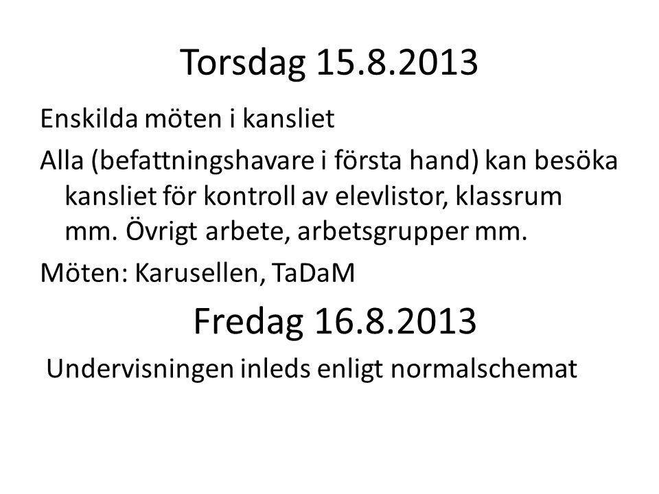 Torsdag 15.8.2013 Enskilda möten i kansliet Alla (befattningshavare i första hand) kan besöka kansliet för kontroll av elevlistor, klassrum mm. Övrigt