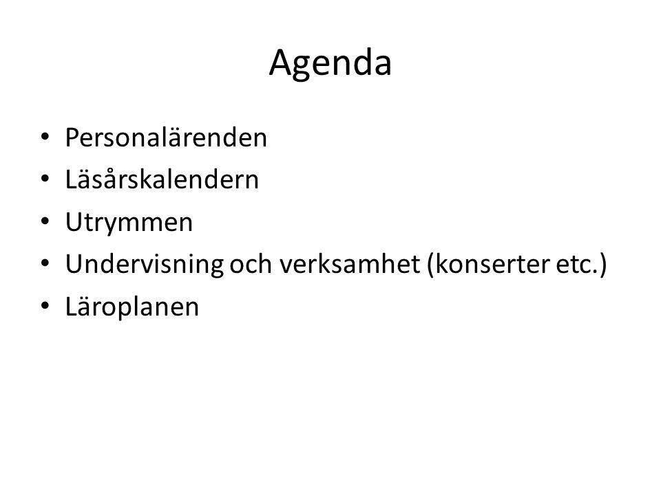 Agenda • Personalärenden • Läsårskalendern • Utrymmen • Undervisning och verksamhet (konserter etc.) • Läroplanen