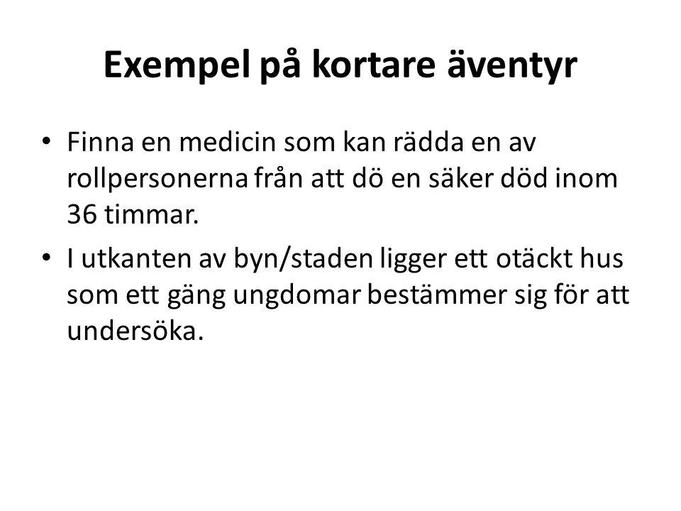 Exempel på kortare äventyr • Finna en medicin som kan rädda en av rollpersonerna från att dö en säker död inom 36 timmar. • I utkanten av byn/staden l