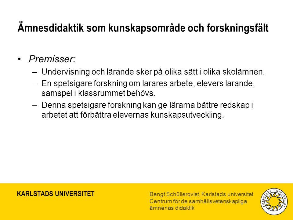 KARLSTADS UNIVERSITET Bengt Schüllerqvist, Karlstads universitet Centrum för de samhällsvetenskapliga ämnenas didaktik Ämnesdidaktik som kunskapsområd